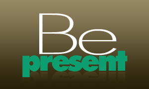 Be Present graphic